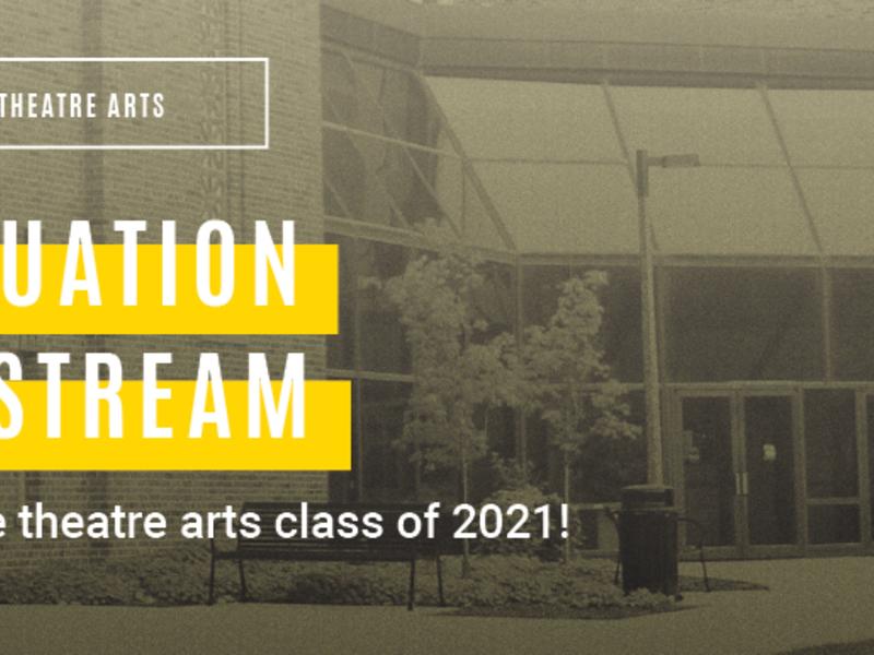 Department of Theatre Arts Graduation Live Stream. Celebrate the theatre arts class of 2021! Photo of Theatre Building.